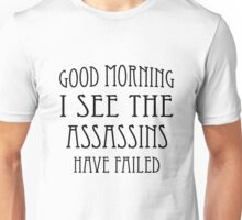 Good Morning, I See the Assassins Have Failed Unisex T-Shirt