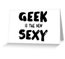 Geek is the new sexy Greeting Card