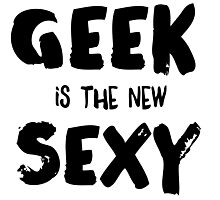 Geek is the new sexy Photographic Print