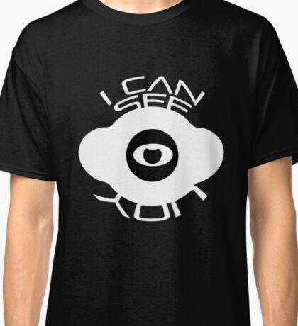 I can see you T-Shirt Classic T-Shirt