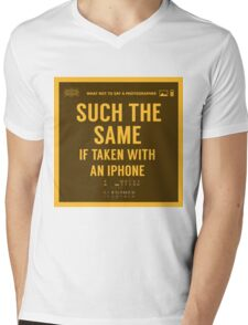 What NOT to Say to a Photographer  - such the same if taken with an iphone  Mens V-Neck T-Shirt