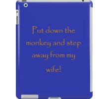 Put down the monkey and step away from my wife! iPad Case/Skin