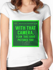 What NOT to Say to a Photographer  - with that camera. i can take good pictures too  Women's Fitted Scoop T-Shirt