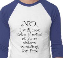 No, I wont take photos at your sisters wedding for free Men's Baseball ¾ T-Shirt