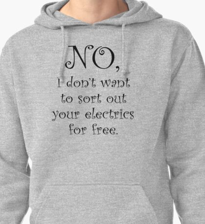 No, I dont want to sort out your electrics Pullover Hoodie