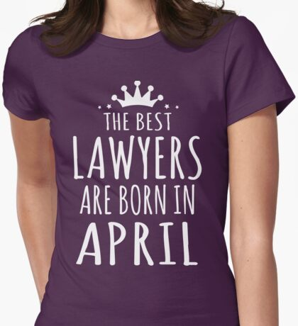 THE BEST LAWYERS ARE BORN IN APRIL Womens Fitted T-Shirt