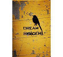 DREAM BIG(GER) Photographic Print