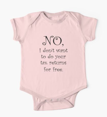 No I dont want to do your tax returns for free One Piece - Short Sleeve