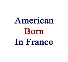 American Born In France  Photographic Print