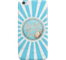 Good luck with that Bro! iPhone Case/Skin