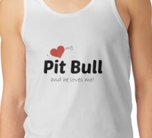 I love my Pit Bull and he loves me! Tank Top