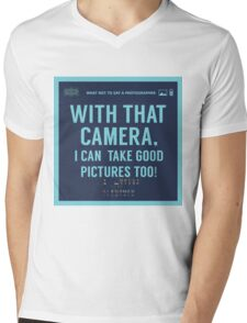 What NOT to Say to a Photographer  - with that camera. i can take good pictures too  Mens V-Neck T-Shirt