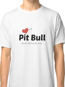I love my pit bull and she loves me! Classic T-Shirt