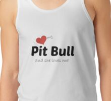 I love my pit bull and she loves me! Tank Top