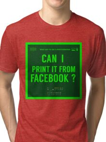 What NOT to Say to a Photographer  - i can print it from facebook ? Tri-blend T-Shirt