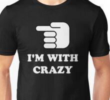 I'm With Crazy Unisex T-Shirt