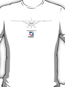 I learned to fly in a Cessna T-Shirt