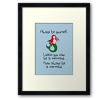 Always be yourself, unless you can be a mermaid Framed Print