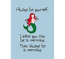 Always be yourself, unless you can be a mermaid Photographic Print