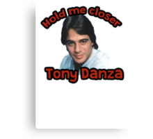 Hold me closer Tony Danza Canvas Print