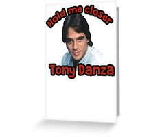 Hold me closer Tony Danza Greeting Card