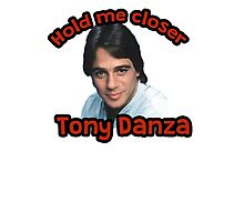 Hold me closer Tony Danza Photographic Print