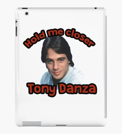 Hold me closer Tony Danza iPad Case/Skin