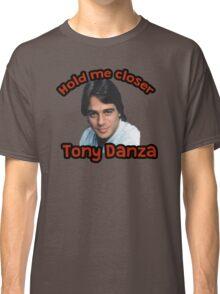 Hold me closer Tony Danza Classic T-Shirt
