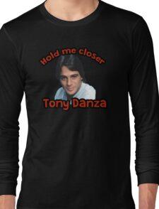 Hold me closer Tony Danza Long Sleeve T-Shirt