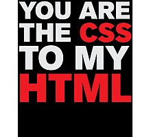 You Are CSS To My HTML Photographic Print