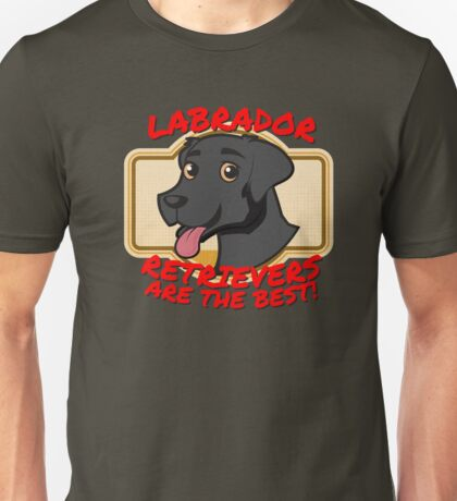 Labrador Retrievers are the best! Unisex T-Shirt
