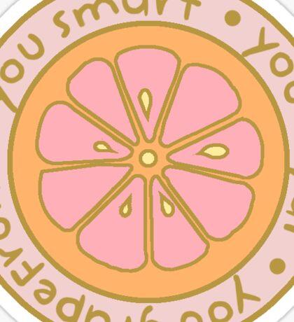 You Smart, You Loyal, You Grapefruit Sticker