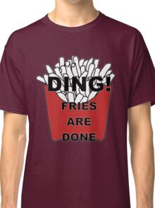 Fries are Done Classic T-Shirt