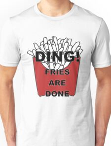 Fries are Done Unisex T-Shirt