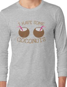 I have some Coconuts  Long Sleeve T-Shirt
