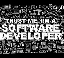 TRUST ME, I'M A SOFTWARE DEVELOPER by inkedcreatively
