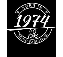 Born in 1947... 40 Years of being Fabulous ! Photographic Print
