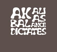Akali As Balance Dictates White Text Unisex T-Shirt