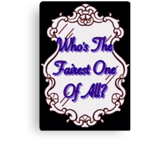 Who's The Fairest Of All?? Canvas Print