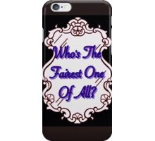 Who's The Fairest Of All?? iPhone Case/Skin