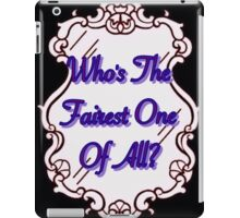 Who's The Fairest Of All?? iPad Case/Skin