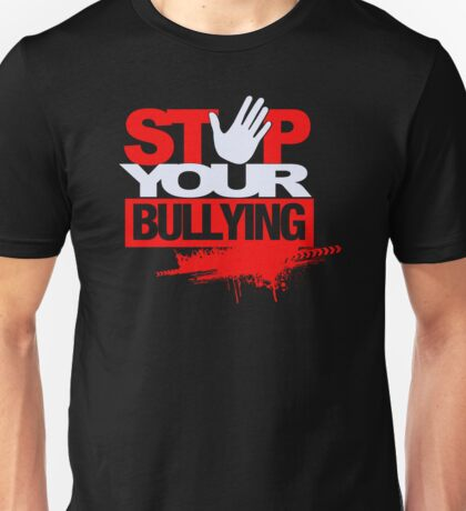 Stop your bullying Unisex T-Shirt