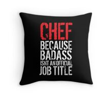 Funny 'Chef Because Badass Isn't an official Job Title' White on Black T-Shirt Throw Pillow