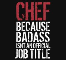 Funny 'Chef Because Badass Isn't an official Job Title' White on Black T-Shirt by Albany Retro