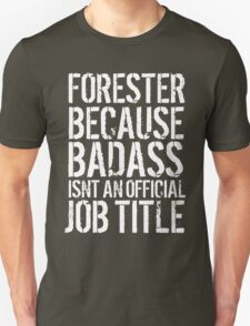 Funny 'Forester because Badass isn't an official job title' t-shirt T-Shirt