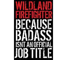 Funny 'Wildland Firefighter because Badass isn't an official job title' t-shirt Photographic Print