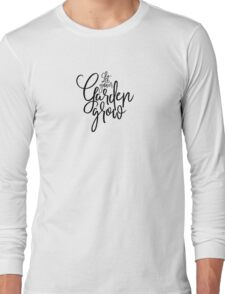 Let you garden grow Long Sleeve T-Shirt
