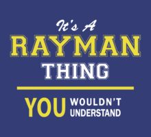 It's A RAYMAN thing, you wouldn't understand !! by satro