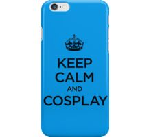 Keep Calm and Cosplay iPhone Case/Skin