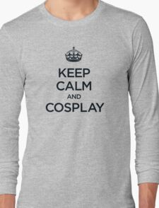 Keep Calm and Cosplay Long Sleeve T-Shirt